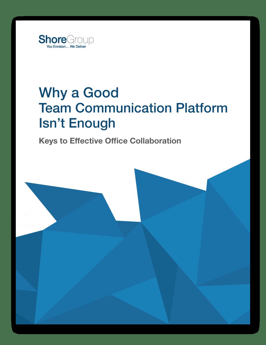 Why a Good Team Communication Platform Isn't Enough Whitepaper ShoreGroup